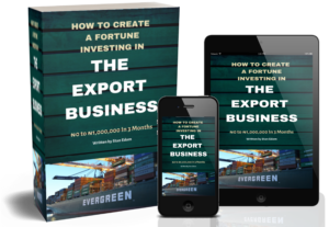 How To Make Your First One Million Naira Exporting Commodities From Nigeria To International Buyers (eBook)
